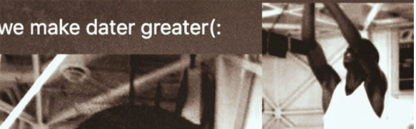 "Black and white photo with the typed words ""we make dater greater"""